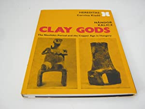 Clay gods: The neolithic period and the: Kalicz, Nándor