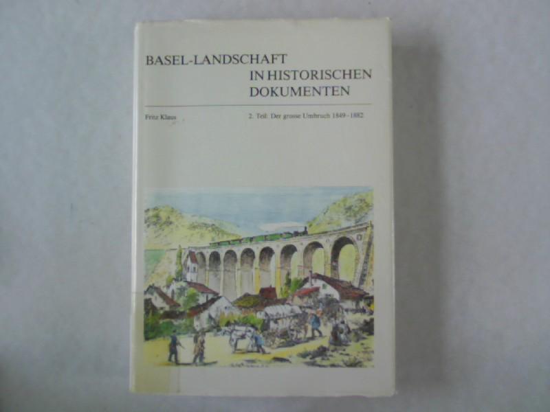 Basel-Landschaft in Historischen Dokumenten. 2. Teil: Der: Klaus, Fritz: