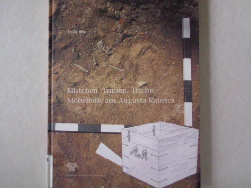 Kästchen, Truhe, Tische - Möbelteile aus Augusta Raurica. Band 31.: Riha, Emilie: