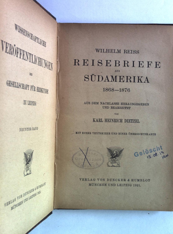 Reisebriefe aus Südamerika 1868-1876. Wissenschaftliche Veröffentlichungen der ...