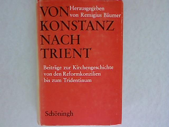Von Konstanz nach Trient: Beiträge zur Geschichte der Kirche von den Reformkonzilien bis zum ...