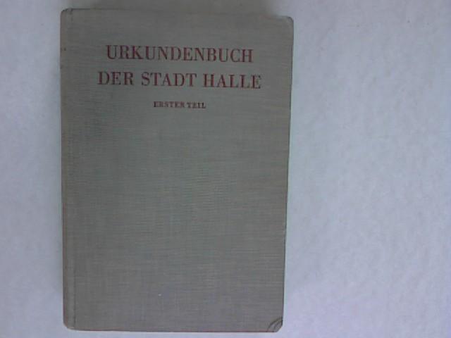 Urkundenbuch der Stadt Halle, ihrer Stifter und Klöster, Teil (806-1300). Geschichtsquellen ...