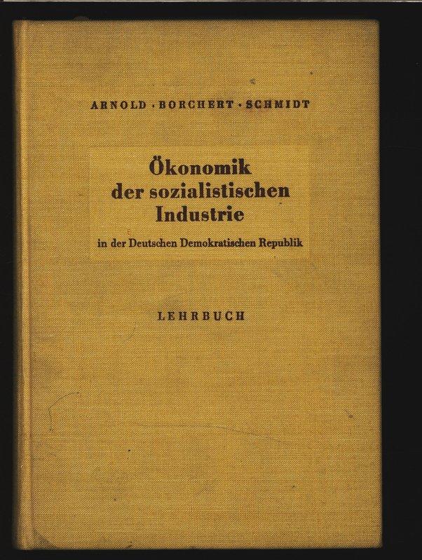Ökonomik der sozialistischen Industrie in der Deutschen: Arnold, Hans: