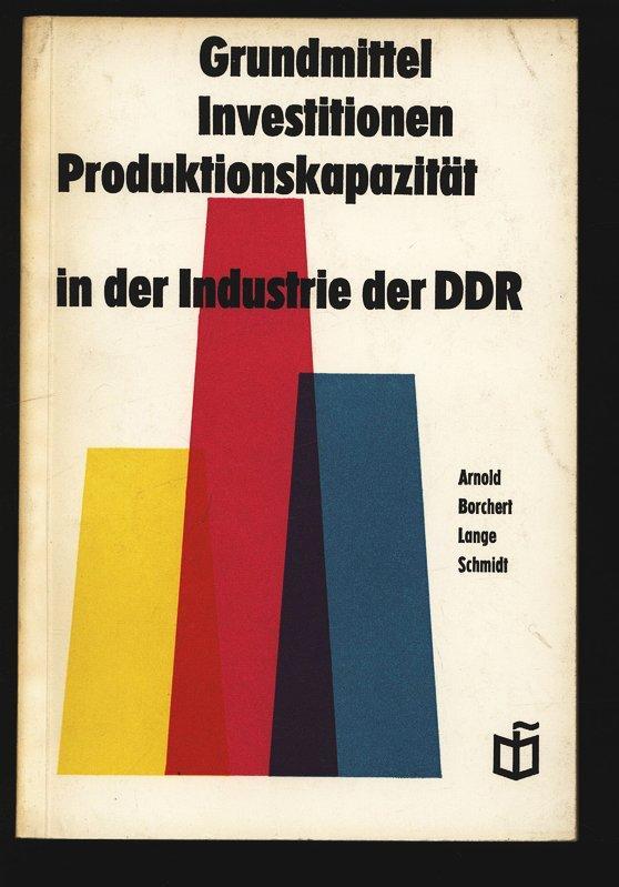 Grundmittel, Investitionen, Produktionskapazität in der Industrie der: Arnold, Hans: