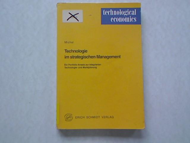 Technologie im strategischen Management. Ein Portfolio-Ansatz zur integrierten Technologie- und Marktplanung