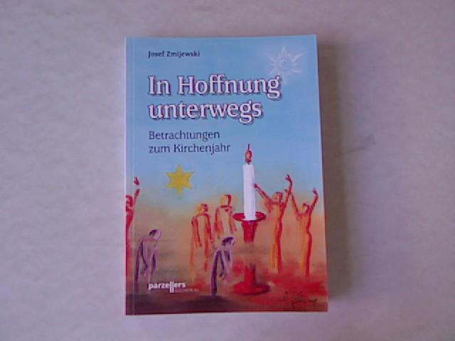 In Hoffnung unterwegs: Betrachtungen zum Kirchenjahr. - Zmijewski, Josef und Norbert Gehring