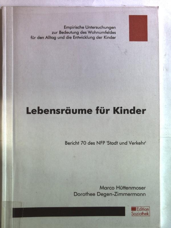 Lebensräume für Kinder. Empirische Untersuchungen zur Bedeutung des Wohnumfeldes für den Alltag und die Entwicklung der Kinder. - Hüttenmoser, Marco