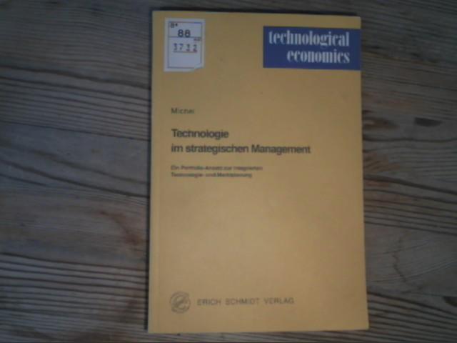 Technologie im strategischen Management. Ein Portfolio-Ansatz zur integrierten Technologie- und Marktplanung. Technological economics, Bd. 26. - Michel, Kay