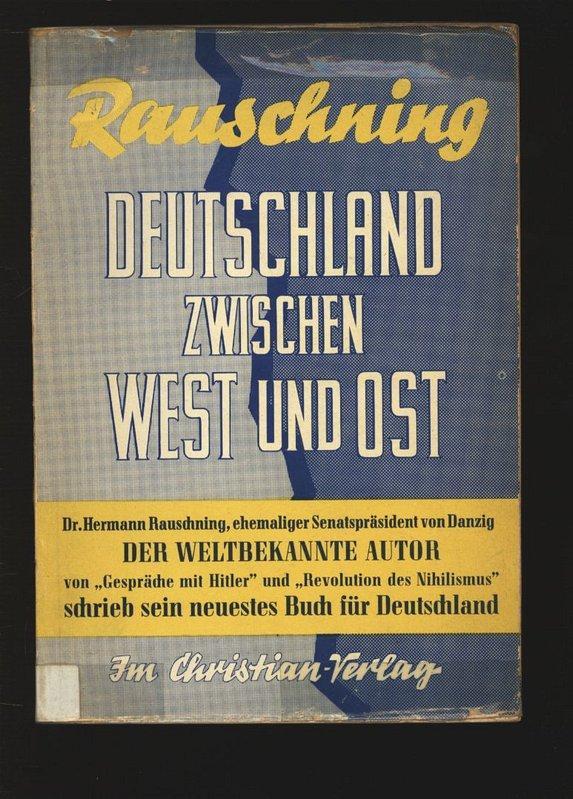Deutschland zwischen West und Ost.: Rauschning, Hermann: