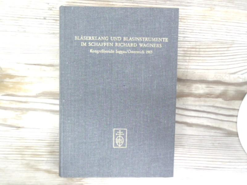 Bläserklang und Blasinstrumente im Schaffen Richard Wagners.: Suppan, Wolfgang [Hrsg.]: