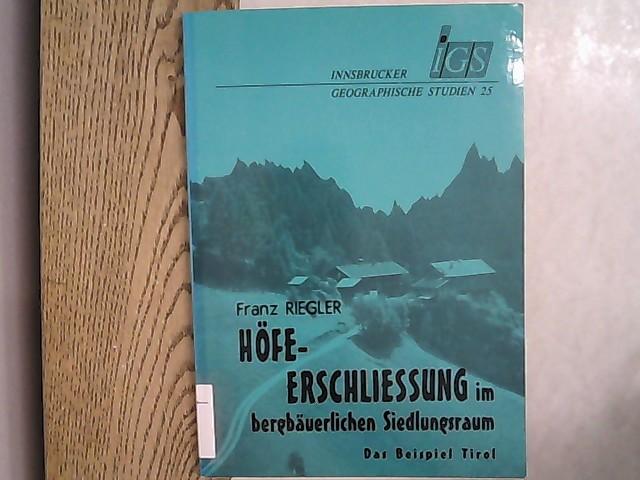 Höfeerschliessung im bergbäuerlichen Siedlungsraum : das Beispiel: Riegler, Franz: