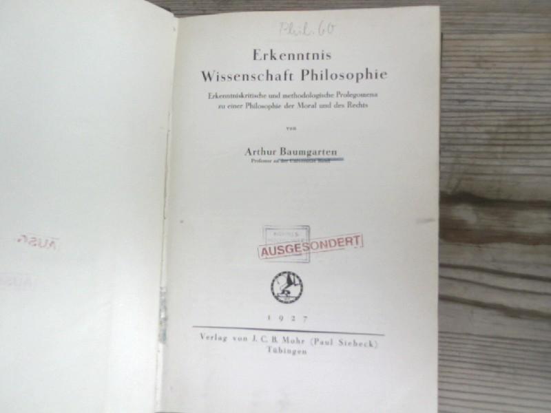 Erkenntnis. Wissenschaft. Philosophie. Erkenntniskritische und methodologische Prolegomena: Baumgarten, Arthur,