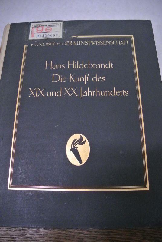 Die Kunst des 19. und 20. Jahrhunderts. (= Handbuch der Kunstwissenschaft). - Hildebrandt, Hans,