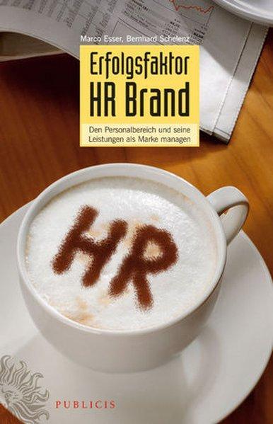 Erfolgsfaktor HR Brand - Esser, Marco und Bernhard Schelenz,