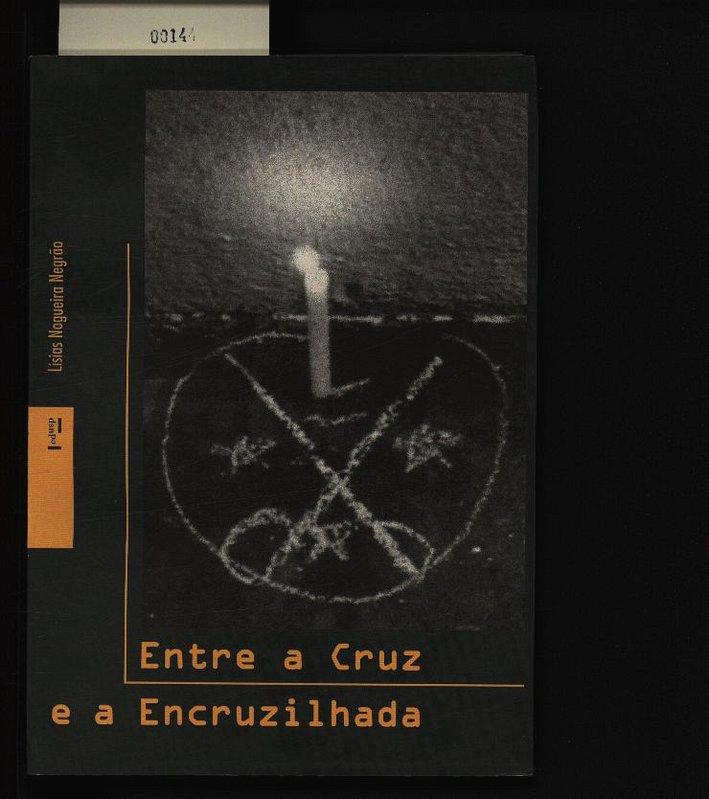 Entre a cruz e a encruzilhada. Formação do campo umbandista em São Paulo. - Negrão, Lísias