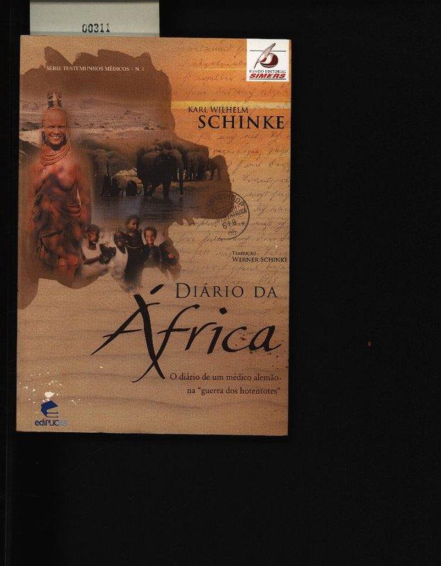 Berichte aus Afrika. Tagebuch eines deutschen Arztes während des Hererokrieges = Diário da Áfrika ; [o diário de um médico alemão na guerra dos hotentotes]. - Schinke, Karl