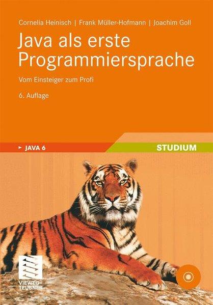 Java als erste Programmiersprache. Vom Einsteiger zum Profi. - Heinisch, Cornelia, Frank Müller-Hofmann und Joachim Goll,
