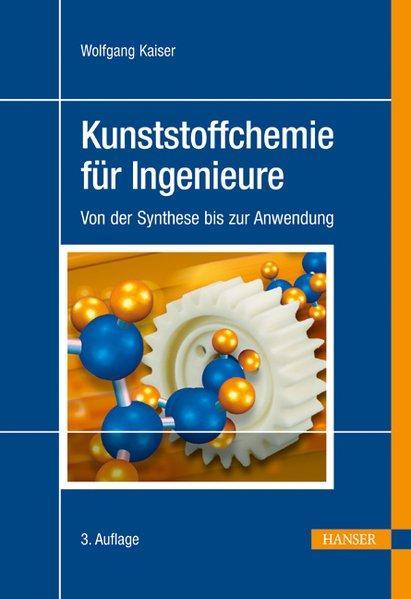 Kunststoffchemie für Ingenieure. Von der Synthese bis zur Anwendung. - Kaiser, Wolfgang,