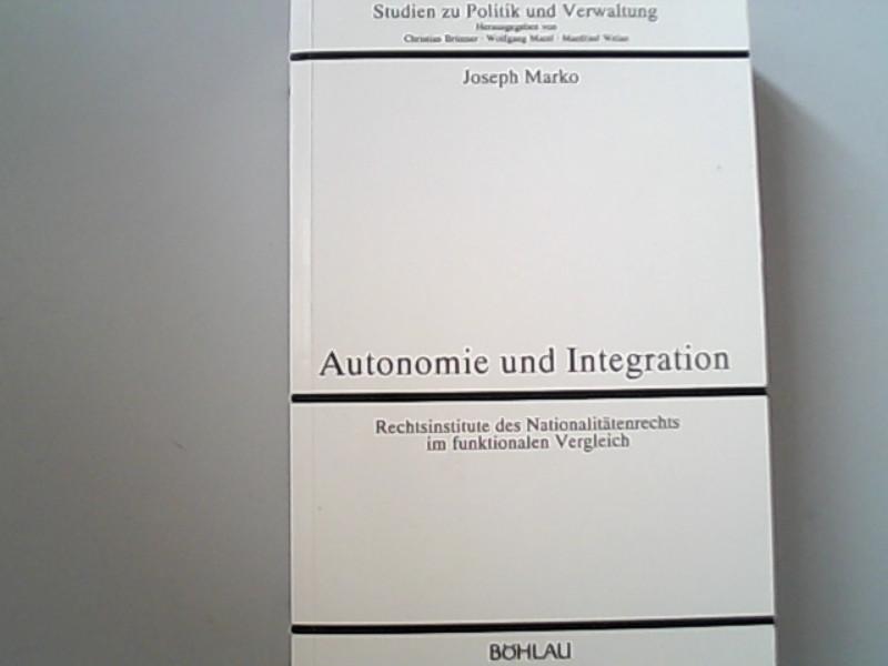 Autonomie und Integration. Rechtsinstitute des Nationalitätenrechts im funktionalen Vergleich. - Marko, Joseph,