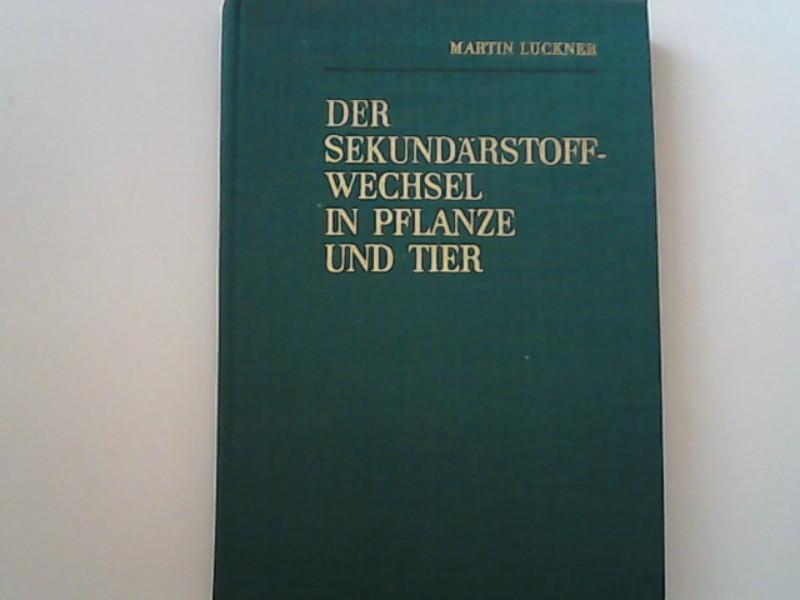 Der Sekundärstoffwechsel in Pflanze und Tier.: Luckner, Martin,