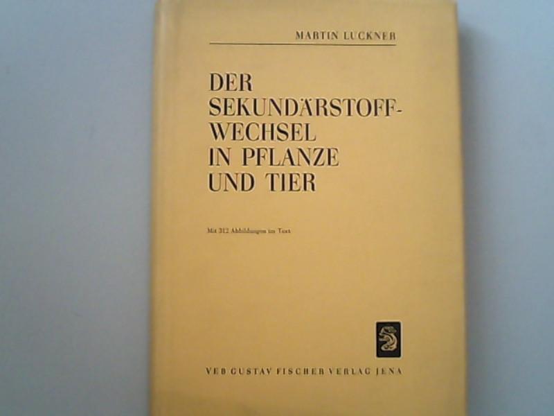 Der Sekundärstoffwechsel in Pflanze und Tier: Luckner, Martin,
