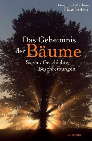 Das Geheimnis der Bäume. Sagen, Geschichte, Beschreibungen. - Haerkötter, Gerd und Marlene Haerkötter,