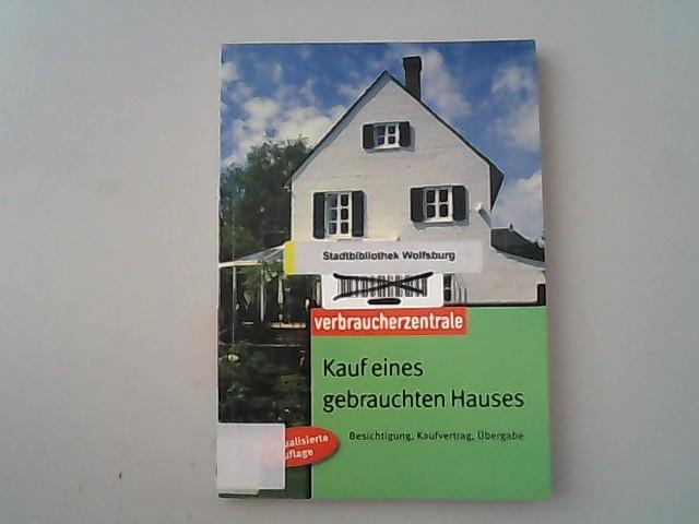 Kauf eines gebrauchten Hauses: Besichtigung, Kaufvertrag, Übergabe. - Weizenhöfer, Günther, Ilse M Berzins und Peter Burk,