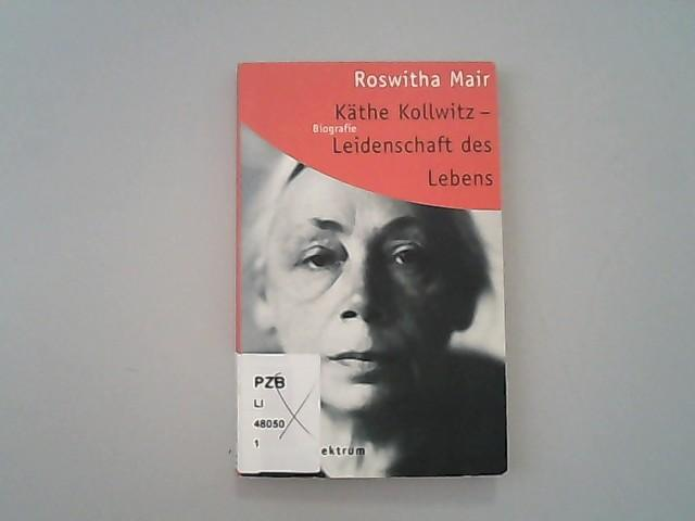 Käthe Kollwitz, Leidenschaft des Lebens. - Mair, Roswitha,