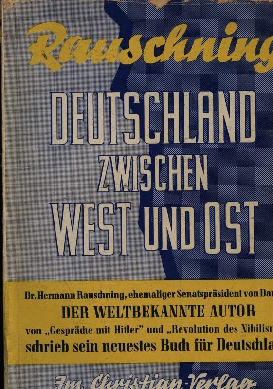 Deutschland zwischen West und Ost: Rauschning, Hermann: