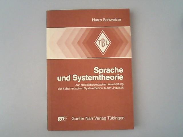 Sprache und Systemtheorie : zur modelltheoretischen Anwendung: Schweizer, Harro,
