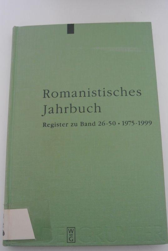 Romanistisches Jahrbuch. Register zu BD. 26 - 50 (1975 - 1999). - Deutschmann, Olaf [Begr.], Bernhard König und Margot Kruse,