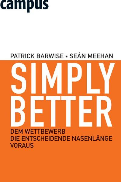Simply Better Dem Wettbewerb die entscheidende Nasenlänge voraus - Barwise, Patrick, Sean Meehan und Birgit Lamerz-Beckschäfer,