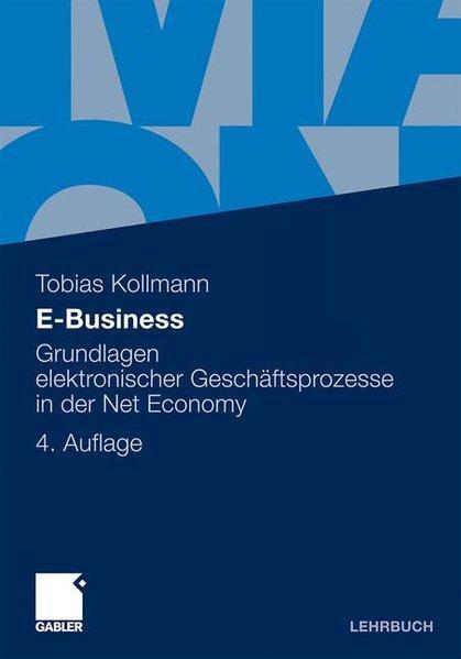 E-Business Grundlagen elektronischer Geschäftsprozesse in der Net Economy - Kollmann, Tobias,