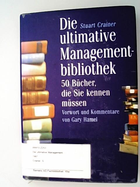 Die ultimative Managementbibliothek : 50 Bücher, die sie kennen müssen. Stuart Crainer. Vorw. und Kommentare von Gary Hamel. Aus dem Engl. von Wilfried Hof - Crainer, Stuart (Mitwirkender) und Gary (Mitwirkender) Hamel,