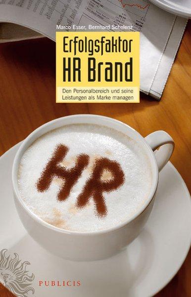 Erfolgsfaktor HR Brand. Den Personalbereich und seine Leistungen als Marke managen. - Esser, Marco und Bernhard Schelenz,