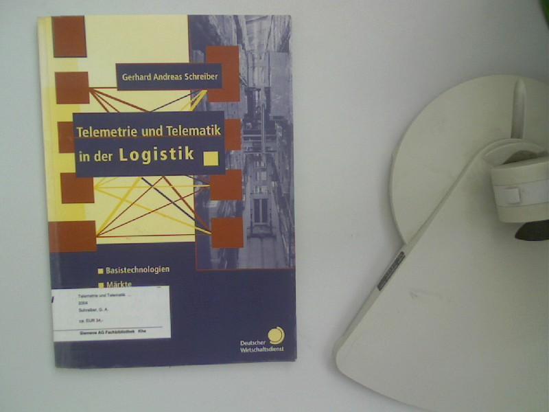 Telemetrie und Telematik in der Logistik : Basistechnologien, Märkte, Produkte, Anwendungen. - Schreiber, Gerhard Andreas,
