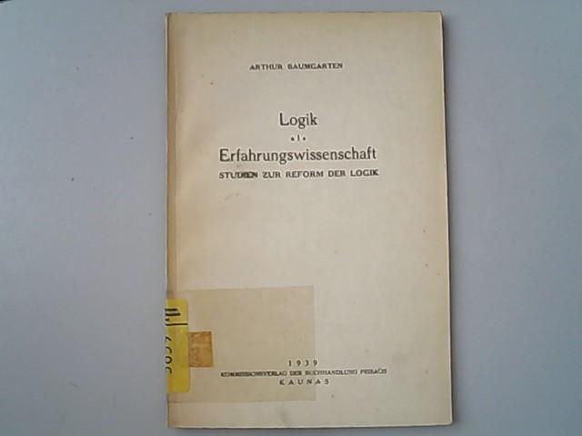 Logik als Erfahrungswissenschaft : Studien zur Reform: Baumgarten, Arthur,