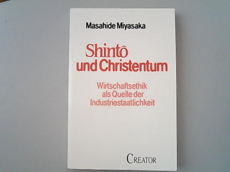 Shintô und Christentum. Wirtschaftsethik als Quelle der Industriestaatlichkeit - Miyasaka, Masahide,
