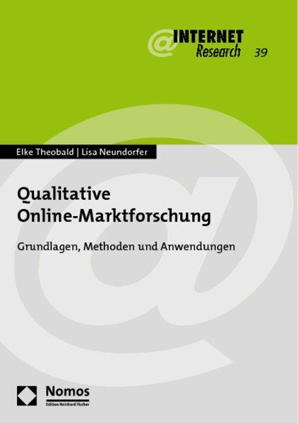 Qualitative Online-Marktforschung: Grundlagen, Methoden und Anwendungen. (Internet Research, Band 39). - Theobald, Elke und Lisa Neundorfer,