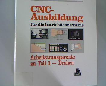 CNC - Ausbildung für die betriebliche Praxis. Arbeitstransparente zu Teil 3 - Drehen.