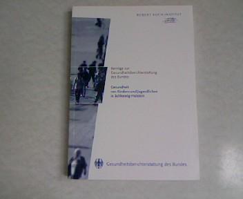 Gesundheit von Kindern und Jugendlichen in Schleswig-Holstein. Robert-Koch-Institut. Schwerpunktbericht zur Gesundheitsberichterstattung des Bundes. - Horch, Kerstin [Red.]