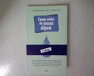 Como cuidar da nossa agua. 2 edicao. Tudo o que voce precisa saber sobre civilizacoes fluviais, ...