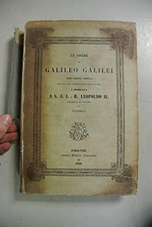 LE OPERE GALILEO GALILEI : Prima Edizione completa. Condotta sugli autentici manoscritti palatini, ...