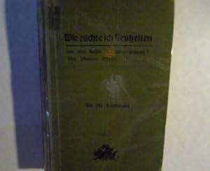 Wie züchte ich Neuheiten und edle Rassen von Gartenpflanzen? Mit 342 Abbildungen im Text.: ...