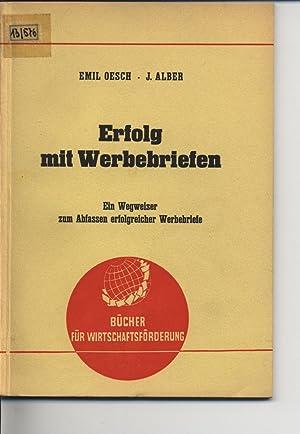 Erfolg mit Werbebriefen. Ein Wegweiser zum Abfassen erfolgreicher Werbebriefe.: Oesch, Emil: