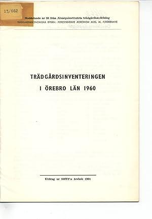 Trädgardsinventeringen I Örebo Län 1960. Meddelande nr 38 fran Almarpsintitutets tr&...