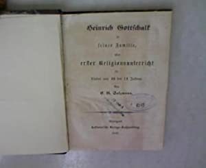 Heinrich Gottschalk in seiner Familie, oder erster Religionsunterricht für Kinder von 10 bis ...