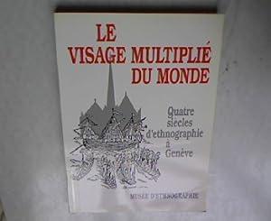Le Visage Multiplie du Monde. Quatre siecles d'ethnographie a Geneve.: Musee d'Ethnographie [...