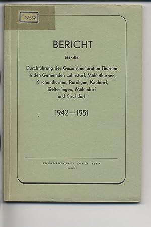 Bericht über die Gesamtmelioration Thurnen in den Gemeinden Lohnstorf, Mühlethurnen, ...