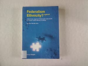 Federalism against Ethnicity? Institutional, legal and democratic instruments to prevent violent ...